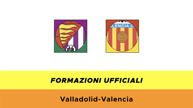 Valladolid-Valencia formazioni ufficiali