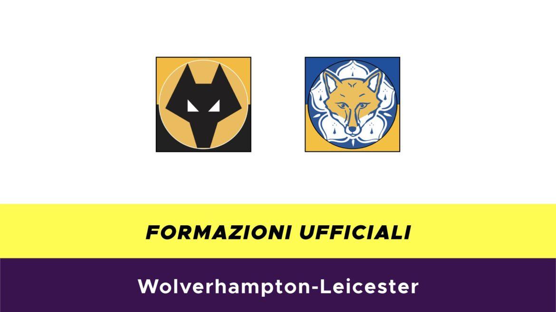 Wolverhampton-Leicester formazioni ufficiali