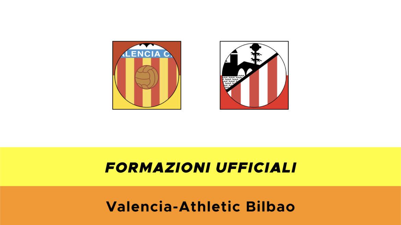 Valencia-Athletic Bilbao formazioni ufficiali