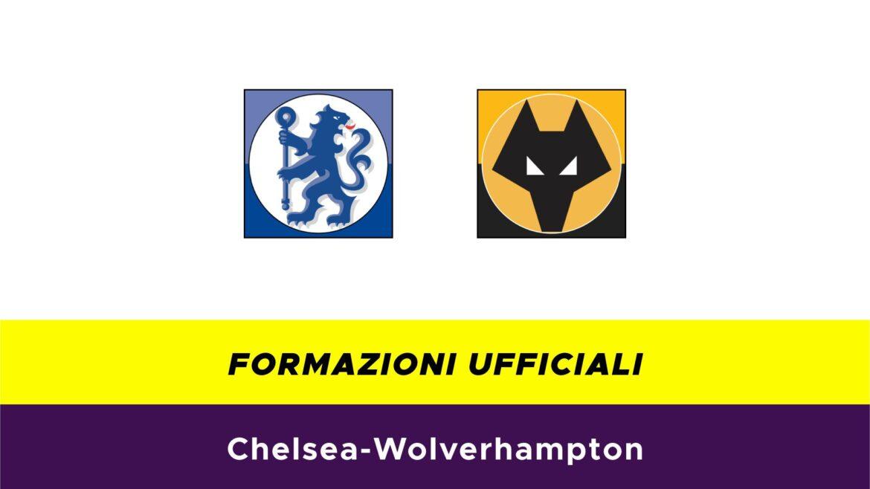 Chelsea-Wolverhampton formazioni ufficiali