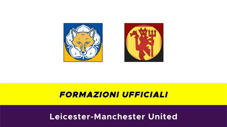 Leicester-Manchester United formazioni ufficiali