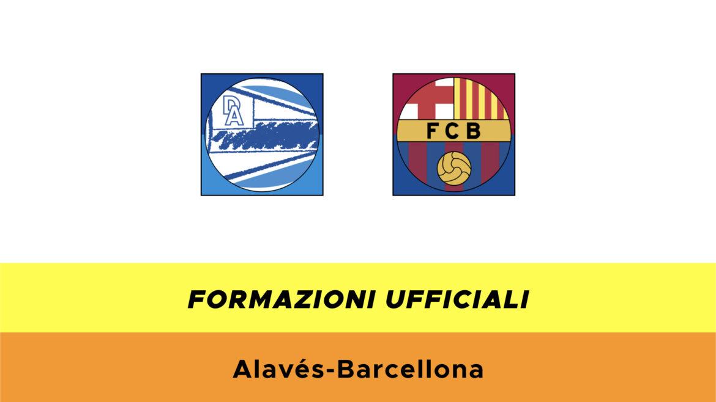 Alavés-Barcellona formazioni ufficiali