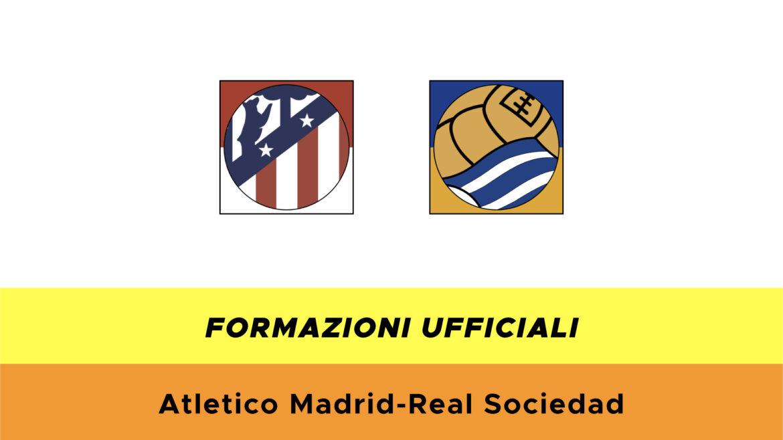 Atletico Madrid-Real Sociedad formazioni ufficiali