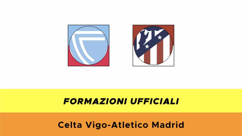 Celta Vigo-Atletico Madrid: formazioni ufficiali