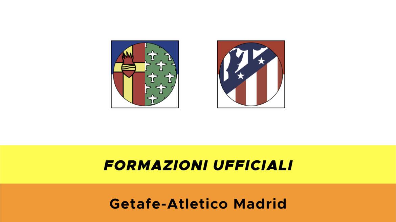 Getafe-Atletico Madrid formazioni ufficiali