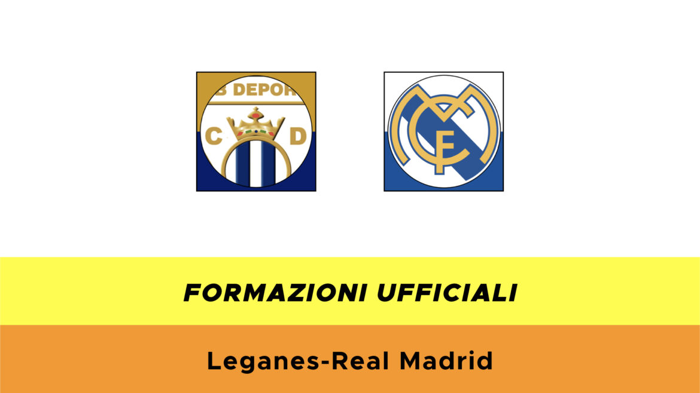 Leganés-Real Madrid formazioni ufficiali