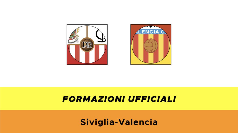 Siviglia-Valencia formazioni ufficiali