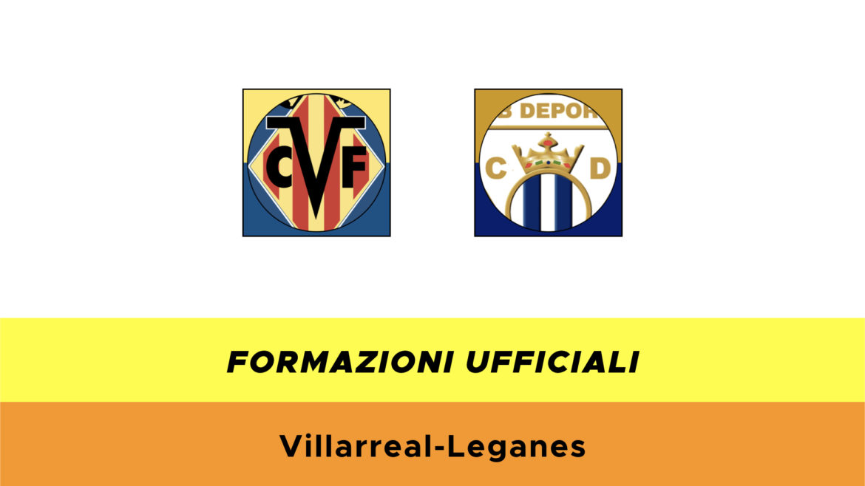Villarreal-Leganès formazioni ufficiali