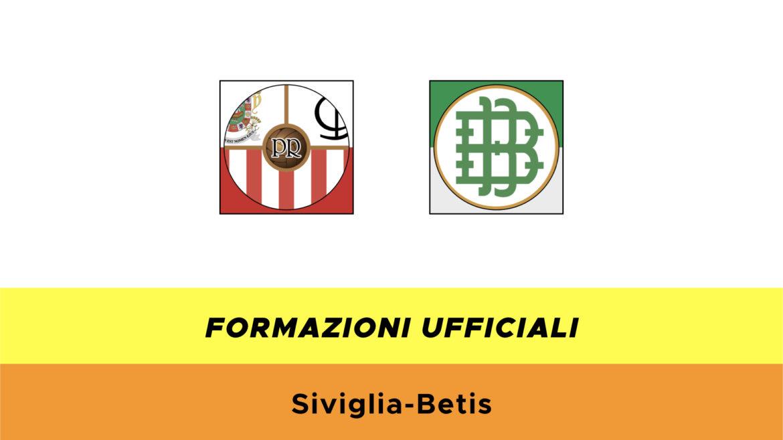 Siviglia-Betis formazioni ufficiali