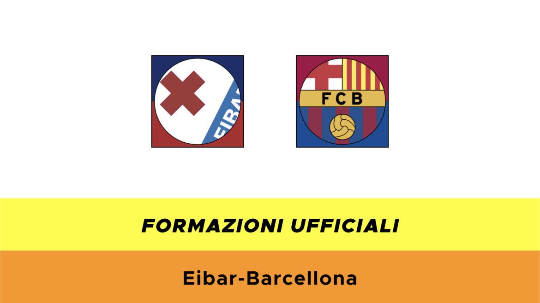 Eibar-Barcellona formazioni ufficiali