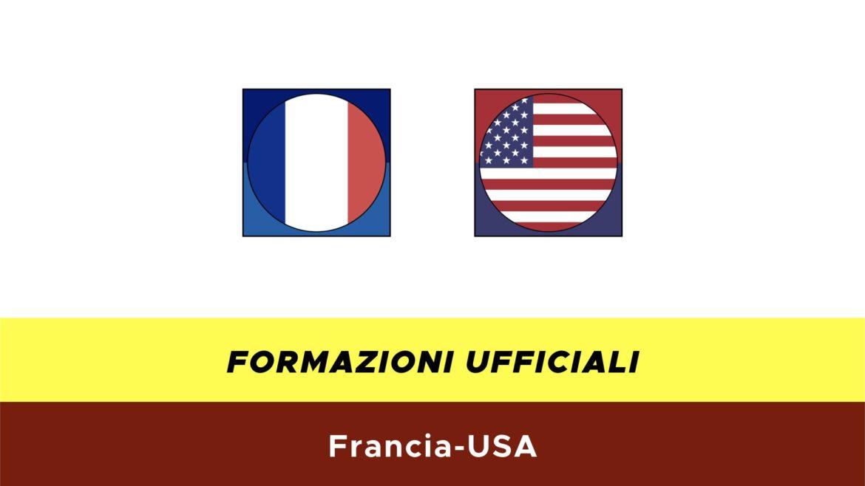 Francia-USA formazioni ufficiali