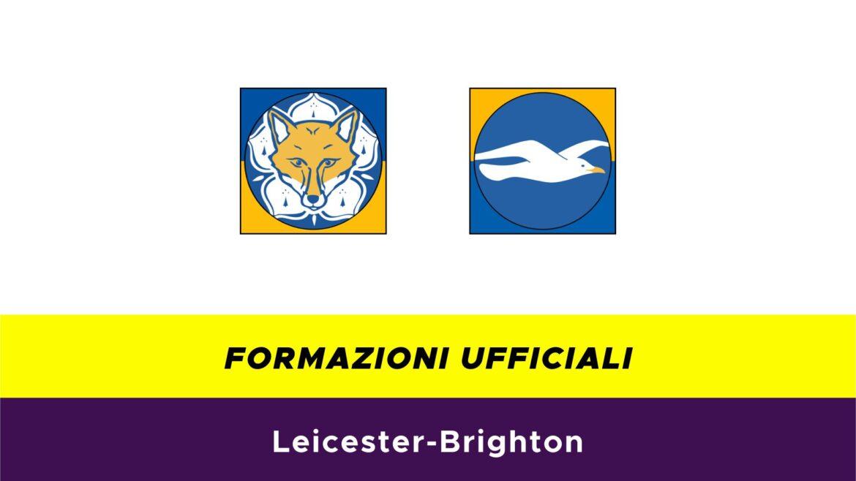 Leicester-Brighton formazioni ufficiali