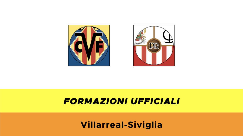 Villarreal Siviglia formazioni ufficiali