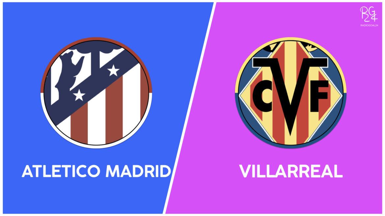 Atletico Madrid-Villarreal: probabili formazioni